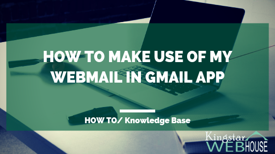 How Integrate And Use My Webmail In Android Gmail App